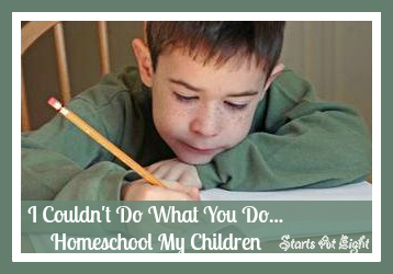 I Couldn't Do What You Do...Homeschool My Children