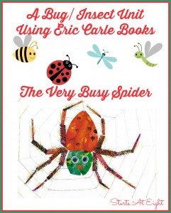 A Bug/Insect Unit Using Eric Carle Books: The Very Busy Spider from Starts At Eight