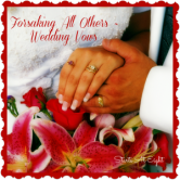 Forsaking All Others ~ Wedding Vows