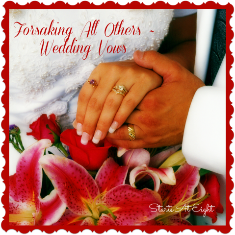 Forsaking All Others ~ Wedding Vows from Starts At Eight