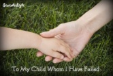 To My Child Whom I Have Failed