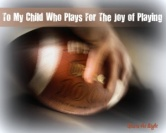 To My Child Who Plays For The Joy of Playing