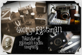 The Life of George Eastman ~ Founder of Eastman Kodak Company