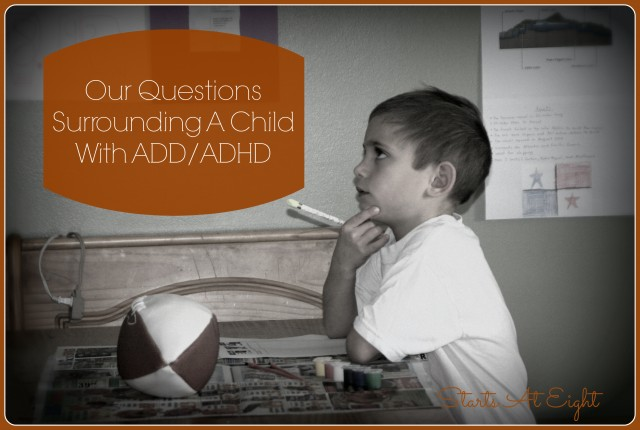 Our Questions Surrounding A Child With ADD/ADHD
