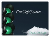 One Single Moment….
