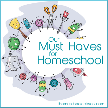Our Must Haves for Homeschool -iHN