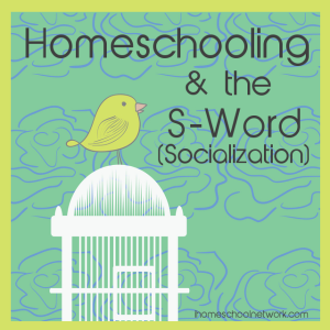 Homeschooling 7 the S-Word (Socialization)