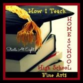 How I Teach Homeschool High School Fine Arts
