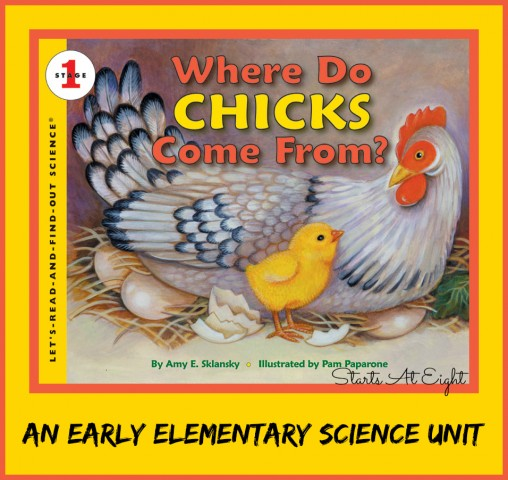 Where Do Chicks Come From ~ An Elementary Science Unit Study from Starts At Eight