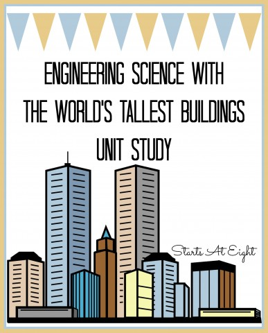 Engineering Science with The World's Tallest Buildings Unit Study from Starts At Eight