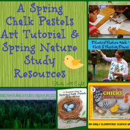 A Spring Chalk Pastels Art Tutorial & Spring Nature Study Resources