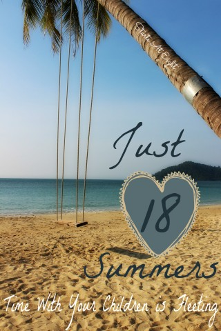 Just 18 Summers ~ Time With Your Children is Fleeting from Starts At Eight