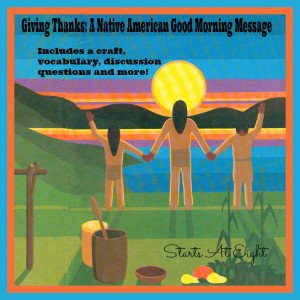 Giving Thanks: A Native American Good Morning Message from Starts At Eight