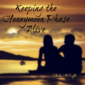 Keeping The Honeymoon Phase Alive