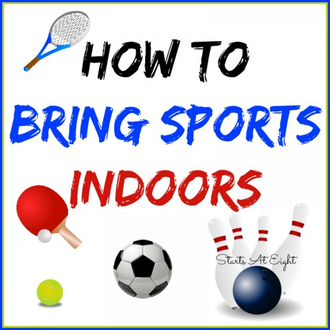 How To Bring Sports Indoors from Starts At Eight