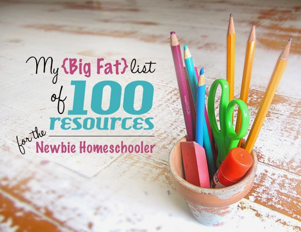 My {Big Fat} List of 100 Resources for the Newbie Homeschooler