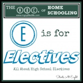 The ABCs of Homeschooling: E is for Electives