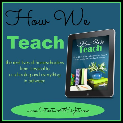 How We Teach: The Real Lives of Homeschoolers from Starts At Eight