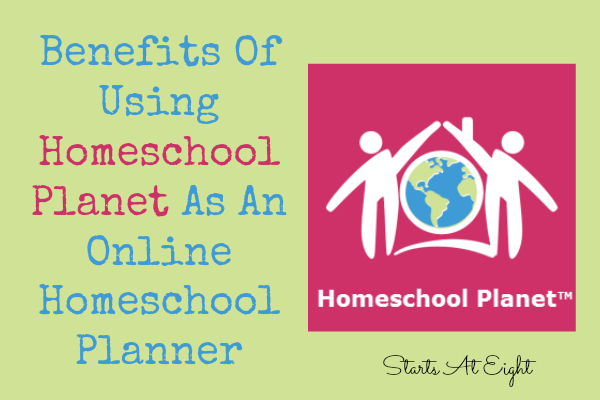 Benefits Of Using Homeschool Planet As An Online Homeschool Planner from Starts At Eight