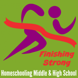 Finishing Strong ~ Homeschooling the Middle & High School Years #57