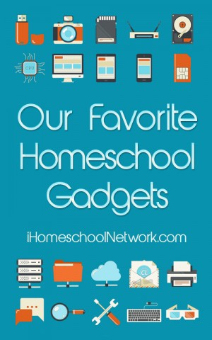 Our Favorite Homeschool Gadgets