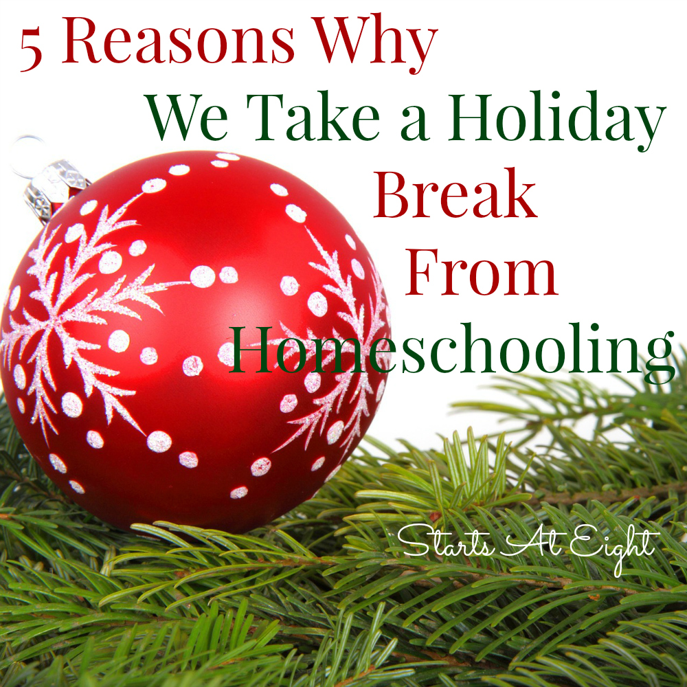 5 Reasons Why We Take a Holiday Break From Homeschooling from Starts At Eight