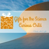 Gifts for the Science Curious Child