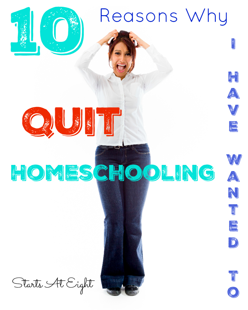 10 Reasons Why I Have Wanted To Quit Homeschooling from Starts At Eight