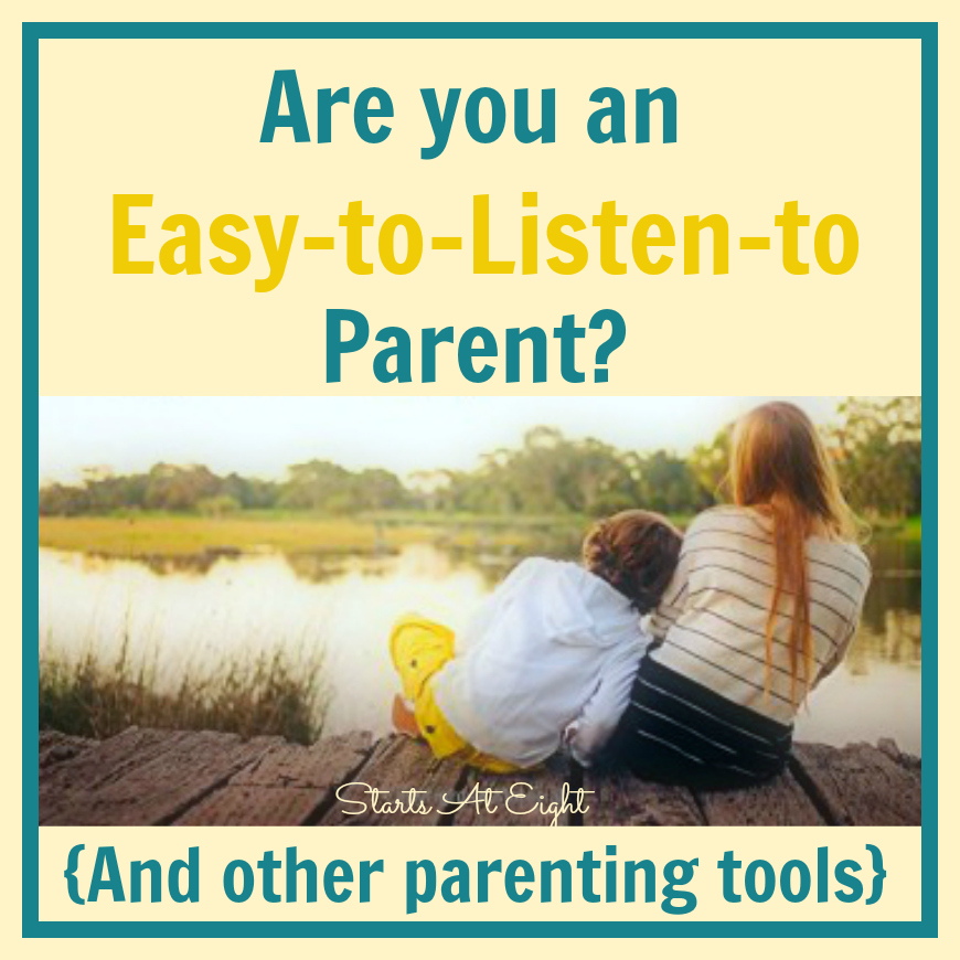 Are You An Easy-to-Listen-to Parent (And other parenting tools) from Starts At Eight