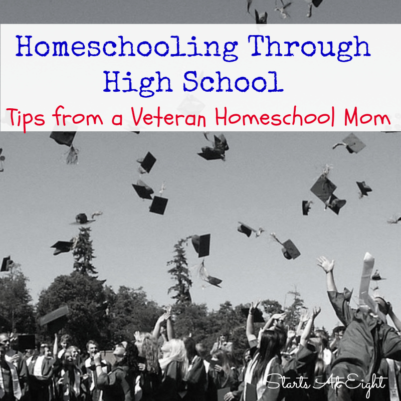 Homeschooling Through High School - Tips from a Veteran Homeschool Mom from Starts At Eight