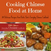 Cooking Chinese Food at Home ~ 101 Delicious Recipes from Katie Chin's Everyday Chinese Cookbook