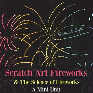 Scratch Art Fireworks & The Science of Fireworks - A Mini Unit from Starts At Eight