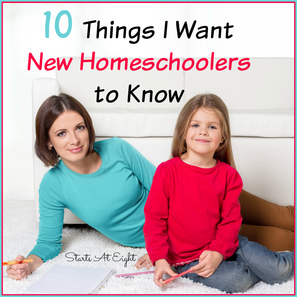10 Things I Want New Homeschoolers to Know from Starts At Eight