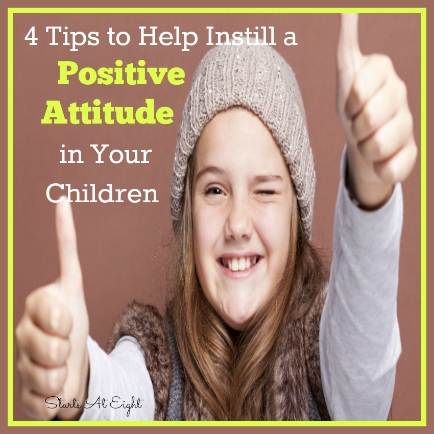 4 Tips to Help Instill a Positive Attitude in Your Children from Starts At Eight