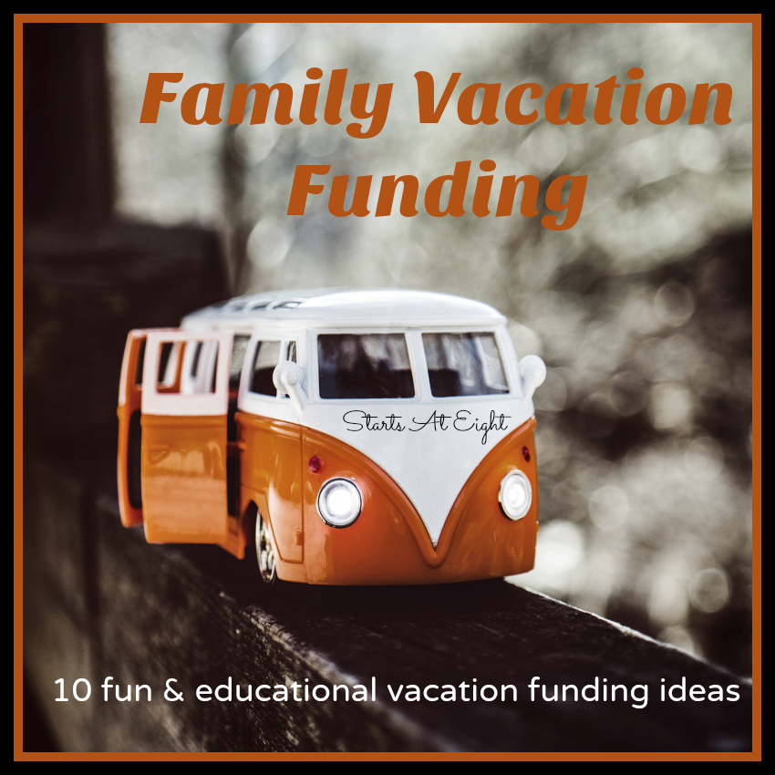 Family Vacation Funding - 10 Fun & Educational Ideas from Starts At Eight