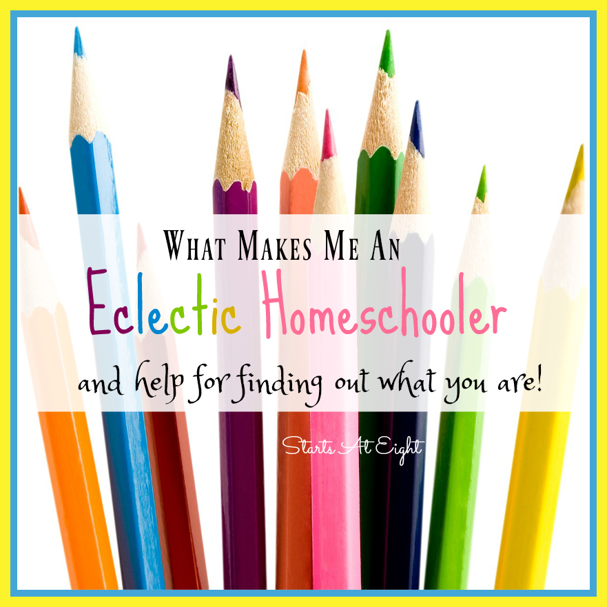 What Makes Me An Eclectic Homeschooler and Help for Finding Out What You Are! from Starts At Eight