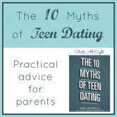 The 10 Myths of Teen Dating ~ Practical Advice for Parents