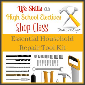 Life Skills as High School Electives: Shop Class - Essential Household Repair Tool Kit from Starts At Eight. Life Skills as High School Electives: Build a household repair tool kit that will prepare your teens for tackling basic household repairs in the future.