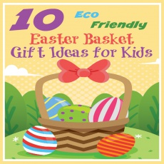 10 Eco Friendly Easter Basket Gift Ideas for Kids