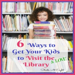 6 Ways to Get Your Kids to Visit (& LOVE) the Library