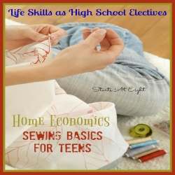 Life Skills as High School Electives: Sewing Basics for Teens