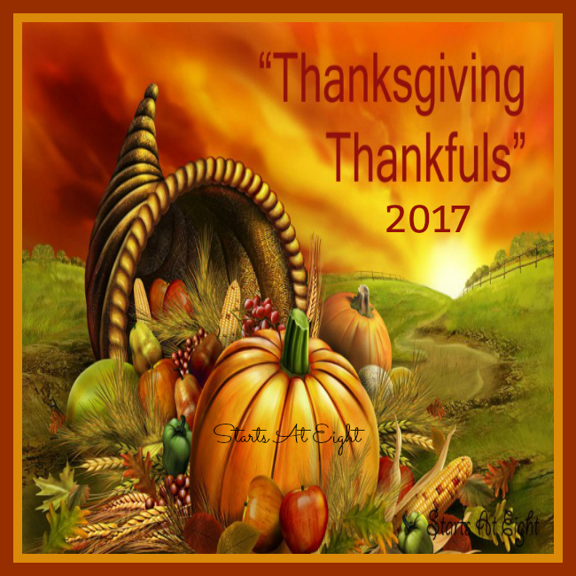 Thanksgiving Thankfuls 2017 from Starts At Eight is a place and a time to reflect on all there is to be thankful this year. Grab a button and join in!
