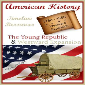 American History Timeline Resources: The Young Republic & Westward Expansion