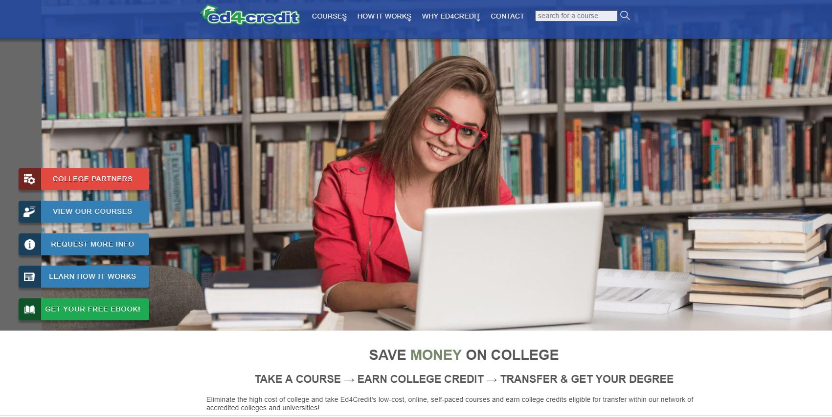 Self-Paced Online College Courses. You can earn college credit without breaking the bank with Ed4Credit's online college courses. No hidden fees, everything is included, sign up, take a course, and transfer the ACE Credit.
