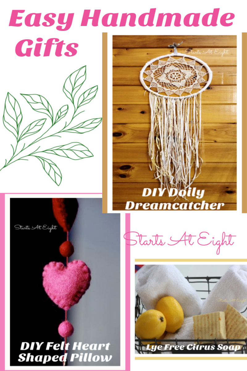 Easy Handmade Gifts from Starts At Eight. Handmade Gifts are a cost effective way to let someone know you love & are thinking of them. Try these DIY Tutorials: Doily Dreamcatcher, Lye Free Soap, & Heart Shaped Felt Pillow.