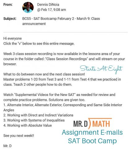 Mr.D Math Live SAT Boot Camp is a 6 week course that prepares high school students for the math portion of the SAT. They will learn test taking strategies, review formulas they'll need to memorize, take practice tests and more! A Review from Starts At Eight