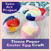 Teen Art Project: Tissue Paper Easter Egg Craft